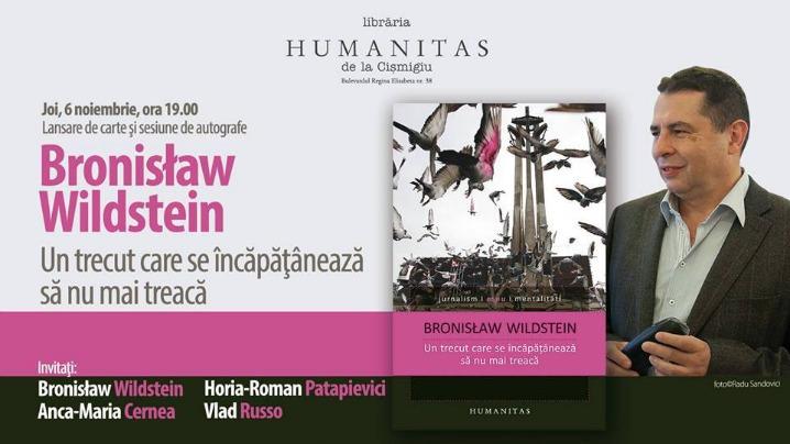 Lansarea cărții: Un trecut care se încăpăţânează să nu mai treacă de Bronislaw Wildstein – Editura Humanitas, 2014
