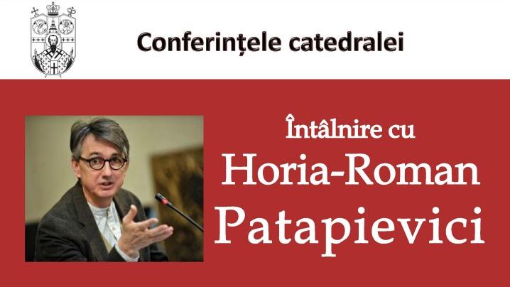 """""""Conferintele Catedralei"""" invitat Horia-Roman Patapieici"""