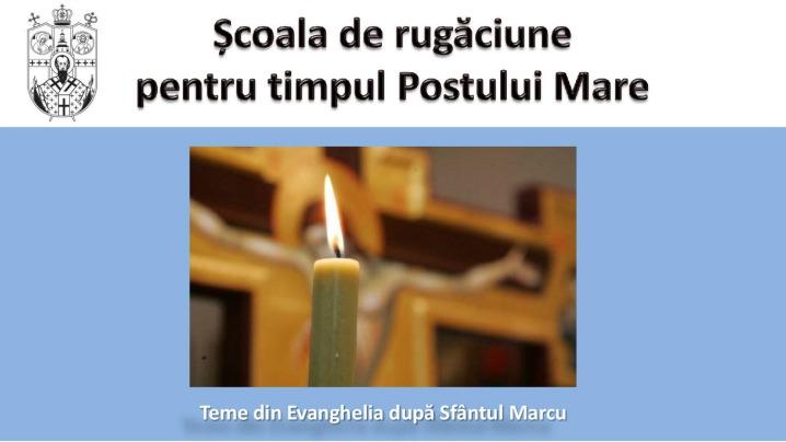 Școala de rugăciune pe timpul Postului Mare – 6