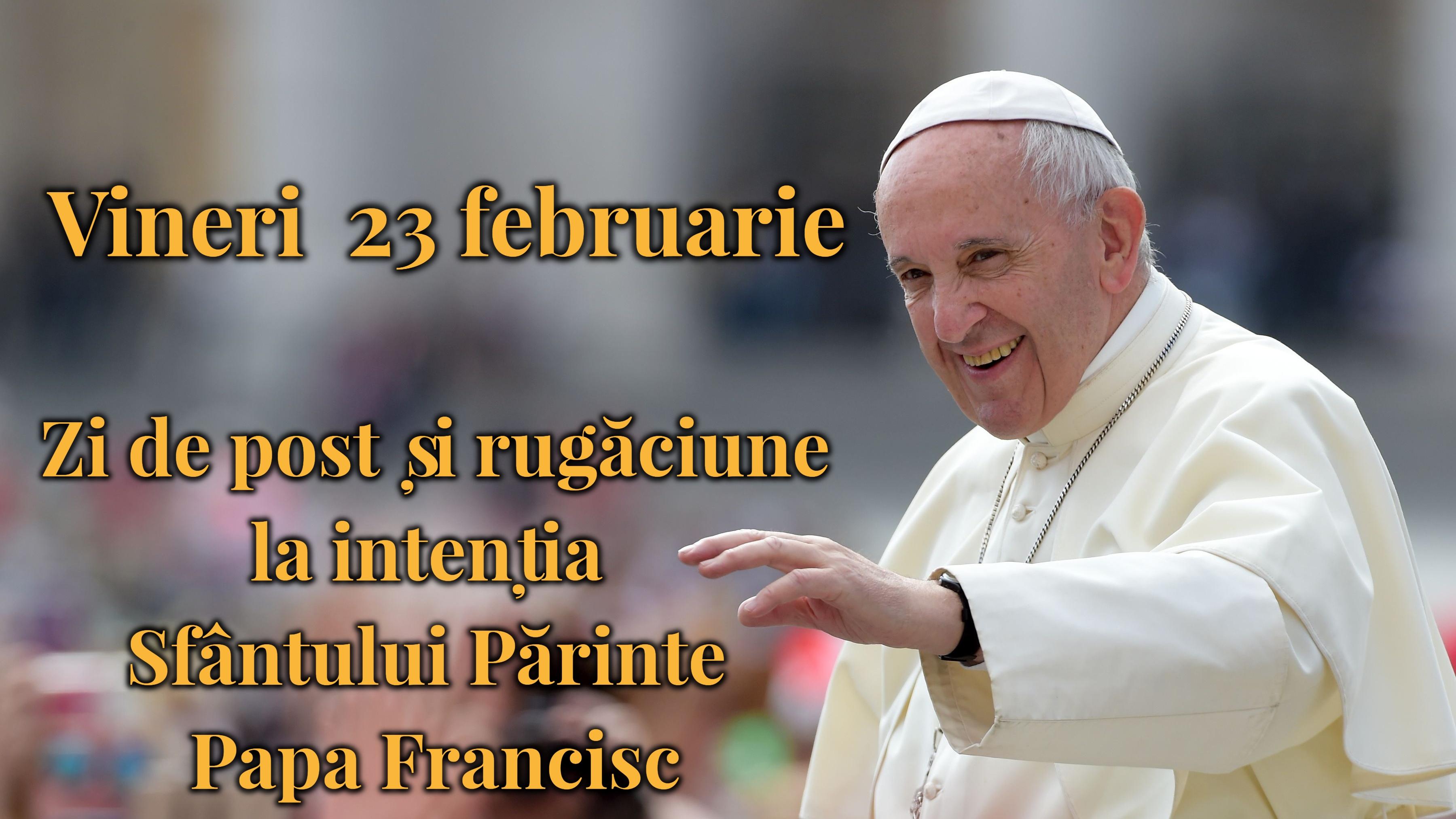Zi de post și rugăciune la intenția Sfântului Părinte Papa Francisc