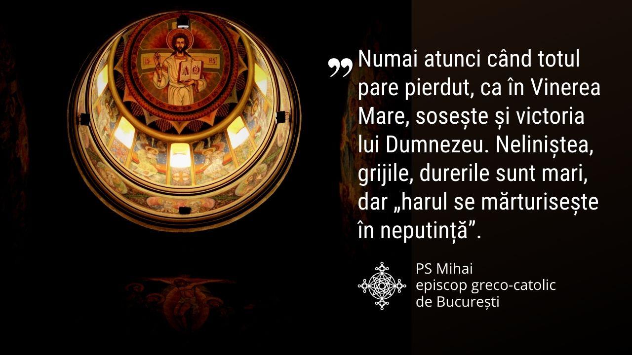 """""""Numai atunci când totul pare pierdut, ca în Vinerea Mare, sosește și victoria lui Dumnezeu"""" – PS Mihai"""
